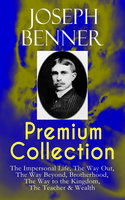 Joseph Benner Premium Collection: The Impersonal Life, The Way Out, The Way Beyond, Brotherhood, The Way To The Kingdom, The Teacher & Wealth - Joseph Benner
