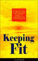 Keeping Fit - Orison Swett Marden