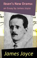 Ibsen's New Drama: An Essay By James Joyce - James Joyce