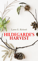 Hildegarde's Harvest - Laura E. Richards