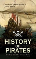 History Of Pirates – True Story Of The Most Notorious Pirates - Daniel Defoe, Captain Charles Johnson
