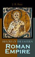 History Of The Eastern Roman Empire - J.B. Bury