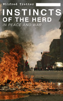 Instincts Of The Herd In Peace And War - Wilfred Trotter