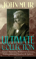 John Muir Ultimate Collection: Travel Memoirs, Wilderness Essays, Environmental Studies & Letters (Illustrated) - John Muir