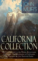 John Muir's California Collection: My First Summer In The Sierra, Picturesque California, The Mountains Of California, The Yosemite & Our National Parks (Illustrated) - John Muir