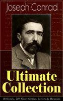 Joseph Conrad Ultimate Collection: 18 Novels, 20+ Short Stories, Letters & Memoirs - Joseph Conrad