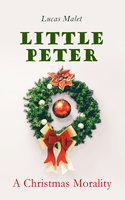 Little Peter: A Christmas Morality - Lucas Malet