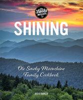Shining: Ole Smoky Moonshine Family Cookbook - Jessi Baker