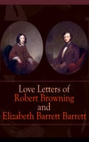 Love Letters of Robert Browning and Elizabeth Barrett Browning - Robert Browning, Elizabeth Barrett Browning