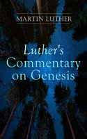 Luther's Commentary on Genesis - Martin Luther