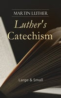 Luther's Catechism: Large & Small - Martin Luther