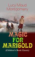 Magic For Marigold (Children's Book Classic) - Lucy Maud Montgomery