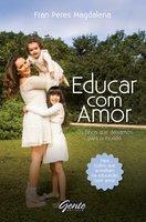 Educar com amor - Fran Peres Magdalena