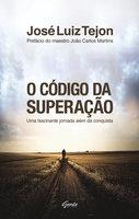 O código da superação - José Luiz Tejon