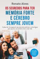 Os segredos para ter memória forte e cérebro sempre jovem - Renato Alves