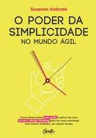 O poder da simplicidade no mundo ágil - Susanne Andrade