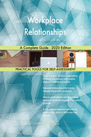 Workplace Relationships: A Complete Guide - 2020 Edition - Gerardus Blokdyk