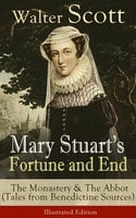 Mary Stuart's Fortune and End: The Monastery & The Abbot - Walter Scott
