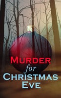 Murder For Christmas Eve - Arthur Conan Doyle, Charles Dickens, Edgar Wallace, O. Henry, J.M. Barrie, Robert Louis Stevenson, Thomas Hardy, G.K. Chesterton, George MacDonald, Nathaniel Hawthorne, Jerome K. Jerome, Wilkie Collins, Louisa M. Alcott, M.R. James, Emmuska Orczy, Saki, John Kendrick Bangs, Joseph Sheridan Le Fanu, Fergus Hume, Grant Allen, Sabine Baring-Gould, Frank R. Stockton, Robert Barr, R. Austin Freeman, Fred M. White, Mary Elizabeth Braddon, Arthur Cheney Train, Leonard Kip, Catherine Crowe, Lucie E. Jackson, William Douglas O'Connor, James Bowker, Florence Marryat, Katherine Rickford