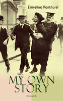 My Own Story (Illustrated) - Emmeline Pankhurst