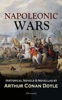 Napoleonic Wars – Historical Novels & Novellas By Arthur Conan Doyle (Illustrated) - Arthur Conan Doyle