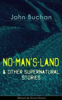 No-Man's-Land & Other Supernatural Stories (Mystery & Horror Series) - John Buchan