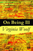 On Being Ill - Virginia Woolf