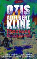Otis Adelbert Kline Ultimate Collection: Science-Fantasy Classics, Sword & Sorcery Tales And Adventure Novels - Otis Adelbert Kline