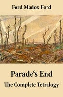 Parade's End: The Complete Tetralogy - Madox Ford