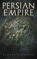 Persian Empire - George Rawlinson