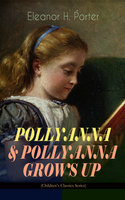 Pollyanna & Pollyanna Grows Up (Children's Classics Series) - Eleanor H. Porter