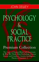 Psychology & Social Practice – Premium Collection: The Logic Of Human Mind, Self-Awareness & Way We Think (New Psychology, Human Nature And Conduct, Creative Intelligence, Theory Of Emotion...) - John Dewey