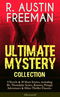 R. Austin Freeman – Ultimate Mystery Collection: 9 Novels & 39 Short Stories, Including Dr. Thorndyke Series, Romney Pringle Adventures & Other Thriller Classics (Illustrated) - R. Austin Freeman