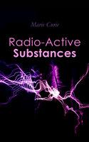 Radio-Active Substances - Marie Curie