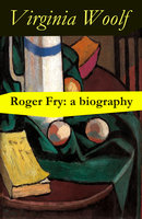 Roger Fry: A Biography By Virginia Woolf - Virginia Woolf