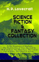 Science Fiction & Fantasy Collection: At The Mountains Of Madness, The Shadow Out Of Time, Beyond The Wall Of Sleep, The Silver Key, The Colour Out Of Space, The Quest Of Iranon… - H.P. Lovecraft