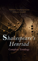 Shakespeare's Henriad – Complete Tetralogy - William Shakespeare, William Hazlitt