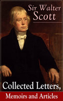 Sir Walter Scott: Collected Letters, Memoirs And Articles - Walter Scott