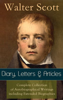 Sir Walter Scott: Diary, Letters & Articles - Walter Scott