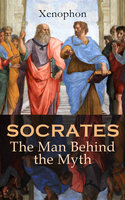 Socrates: The Man Behind The Myth - Xenophon