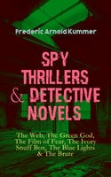 Spy Thrillers & Detective Novels: The Web, The Green God, The Film Of Fear, The Ivory Snuff Box, The Blue Lights & The Brute - Frederic Arnold Kummer