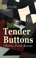Tender Buttons – Objects, Food, Rooms - Gertrude Stein