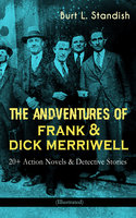 The Adventures Of Frank & Dick Merriwell: 20+ Action Novels & Detective Stories (Illustrated) - Burt L. Standish