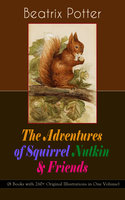 The Adventures of Squirrel Nutkin & Friends (8 Books with 260+ Original Illustrations in One Volume) - Beatrix Potter
