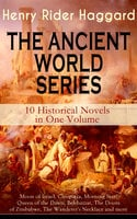 The Ancient World Series – 10 Historical Novels In One Volume: Moon Of Israel, Cleopatra, Morning Star, Queen Of The Dawn, Belshazzar, The Doom Of Zimbabwe, The Wanderer's Necklace And More - Henry Rider Haggard