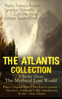 The Atlantis Collection – 6 Books About The Mythical Lost World: Plato's Original Myth + The Lost Continent + The Story Of Atlantis + The Antedeluvian World + New Atlantis - Plato, Francis Bacon, William Scott-Elliot, Ignatius Donnelly, C. J. Cutcliffe Hyne