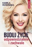 Buduj życie odpowiedzialnie i zuchwale - Kamila Rowińska