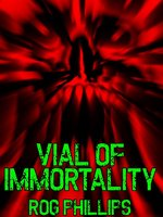 Vial of Immortality - Rog Phillips