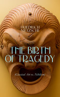 The Birth Of Tragedy (Classical Art Vs. Nihilism) - Friedrich Nietzsche