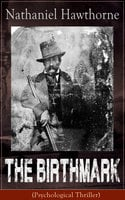 The Birthmark (Psychological Thriller) - Nathaniel Hawthorne